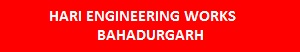 HARI ENGINEERING WORKS, BAHADURGARH